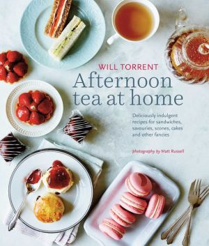 Afternoon Tea at Home: Deliciously indulgent recipes for sandwiches, savouries, scones, cakes and other fancies
