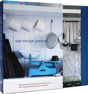 Our Recipe Journal: Keep treasured recipes safe and create your own unique family heirloom cookbook