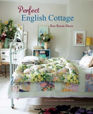 Perfect English Cottage: 18 Inspriational Homes That Celebrate the Best of English Country Cottage Style