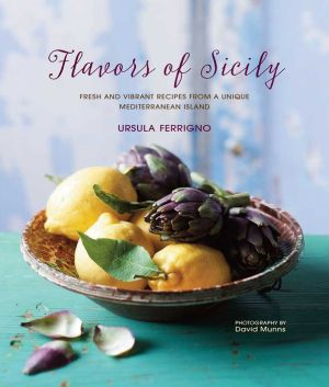 Flavors of Sicily: Fresh and vibrant recipes from a unique Mediterranean island