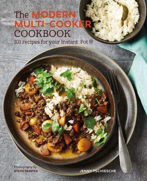 Book The Modern Multi-cooker Cookbook: 101 Recipes for your Instant Pot