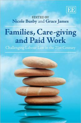 Families, Care-Giving and Paid Work: Challenging Labour Law in the 21st Century