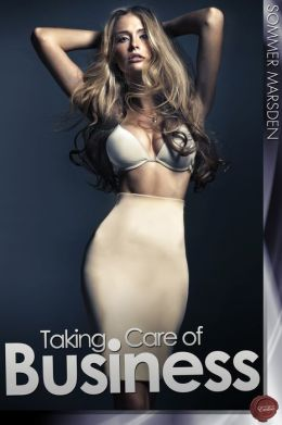 Taking Care of Business: A short erotic collection by Sommer Marsden