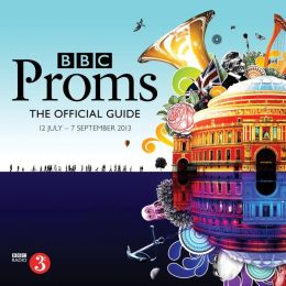 BBC Proms Guide The Official Guide: 12 July - 7 September 2013