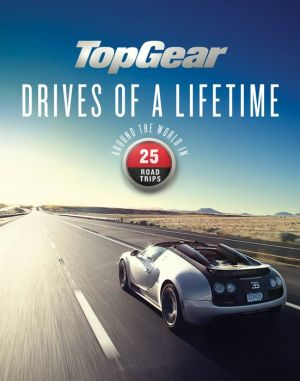 Top Gear Drives of a Lifetime: Around the World in 25 Road Trips