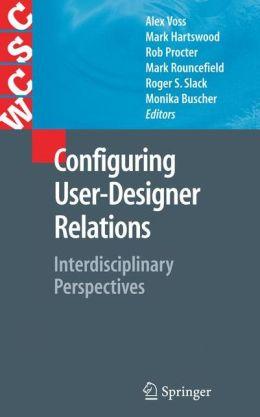 Configuring User-Designer Relations: Interdisciplinary Perspectives