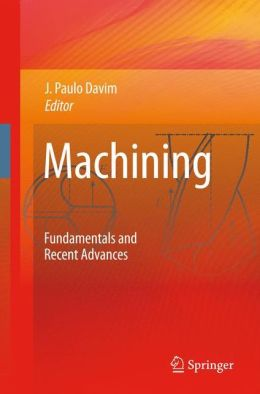 Machining: Fundamentals and Recent Advances