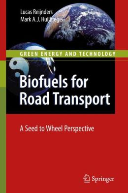 Biofuels for Road Transport: A Seed to Wheel Perspective