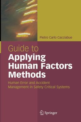 Guide to Applying Human Factors Methods: Human Error and Accident Management in Safety-Critical Systems