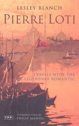 Pierre Loti: Travels with the Legendary Romantic