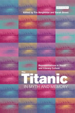 Titanic in Myth and Memory: Representations in Visual and Literary Culture
