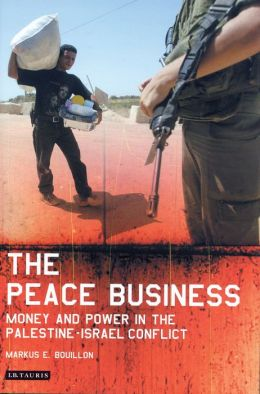 Peace Business: Money and Power in the Palestine-Israel Conflict