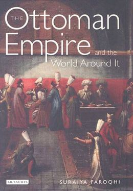 The Ottoman Empire and the World around It (The Library of Ottoman Studies Series #7)