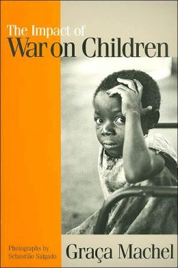 The Impact of War on Children: A Review of Progress since the 1996 United Nations Report on the Impact of Armed Conflict on Children