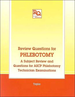 Review Questions for Phlebotomy: A Subject Review and Questions for ASCP Phlebotomy Technician Examinations