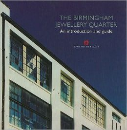 The Birmingham Jewellery Quarter: An Introduction and Guide