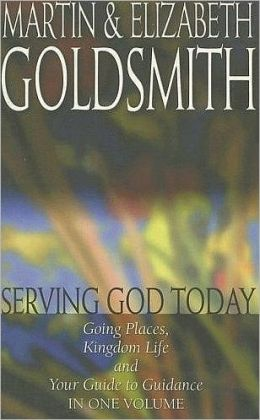 Serving God Today: Going Places, Kingdom Life and Your Guide to Guidance in One Volume