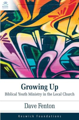 Growing Up: Biblical Youth Ministry in the Local Church