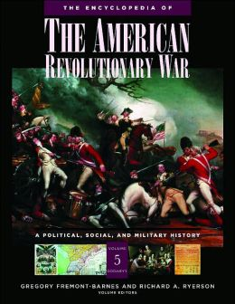 The Encyclopedia of the American Revolutionary War [5 volumes]: A Political, Social, and Military History