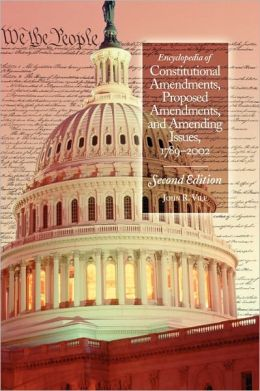 Encyclopedia Of Constitutional Amendments, Proposed Amendments, And Amending Issues