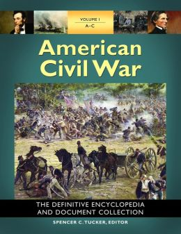 American Civil War: The Definitive Encyclopedia and Document Collection