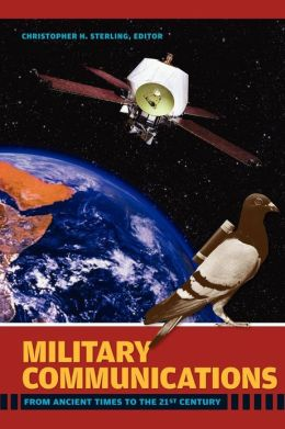 Military Communications: From Ancient Times to the 21st Century