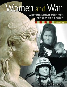 Women and War: A Historical Encyclopedia from Antiquity to the Present Bernard A. Cook