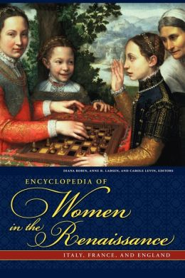 Encyclopedia of Women in the Renaissance: Italy, France, and England