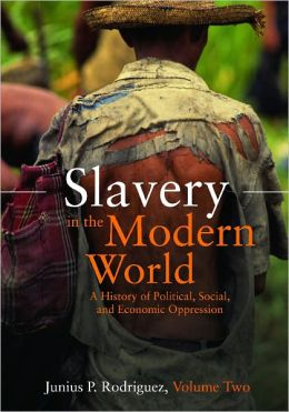 Slavery in the Modern World [2 volumes]: A History of Political, Social, and Economic Oppression