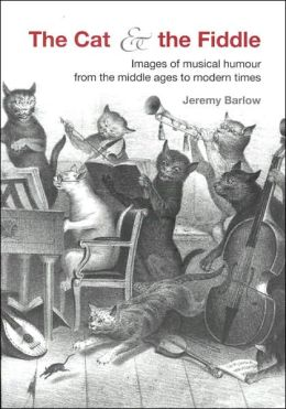 Cat and the Fiddle: Images of Musical Humour from the Middle Ages to Modern Times
