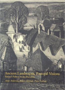 Ancient Landscapes, Pastoral Visions: Samuel Palmer to the Ruralists