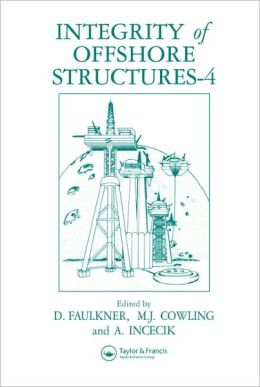 Integrity of Offshore Structures: Proceedings of the International Symposium on Integrity of Offshore Structures, 4th, Held on 2-3 July 1990 at the University of Glasgow, Scotland