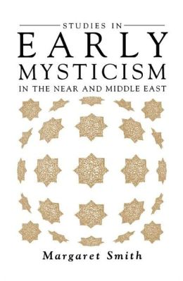 Studies in Early Mysticism: In the Near and Middle East