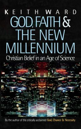 God, Faith and the New Millennium: Christian Belief in an Age of Science