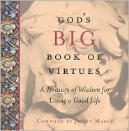 God's Big Book of Virtues: A Treasury of Wisdom for Living a Good Life