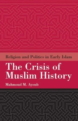 Crisis of Muslim History: Religion and Politics in Early Islam