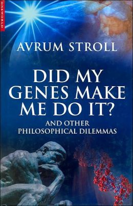 Did My Genes Make Me Do It?: And Other Philosophical Dilemmas