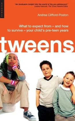 Tweens: What to expect from - and how to survive - your child's pre-teen years Andrea Clifford-Poston