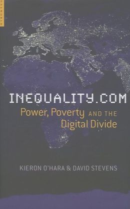 Inequality. com: Power, Poverty and the Digital Divide