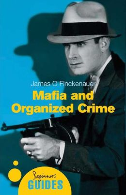 Mafia and Organized Crime: A Beginner's Guide