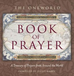 ONEWORLD BOOK OF PRAYER: A TREASURY OF PRAYERS FRO