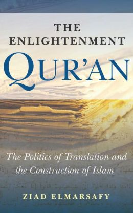 Enlightenment Qur'an: The Politics of Translation and the Construction of Islam