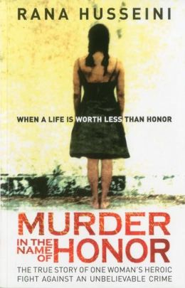 Murder in the Name of Honor: The True Story of One Woman's Heroic Fight Against and Unbelievable Crime