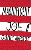 Book Cover Image. Title: Magnificent Joe, Author: James Wheatley