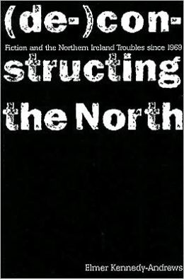 Writing The North: Fiction of the Northern Irish Troubles Since 1969