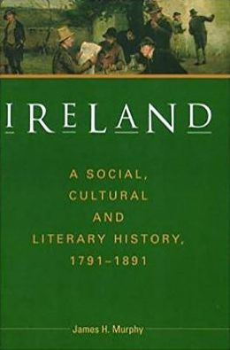 Ireland: A Social, Cultural and Literary History , 1791-1891