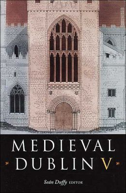 Medieval Dublin V: Proceedings from the Friends for Midieval Dublin Symposium 2003