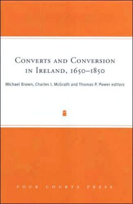 Converts and Conversion in Eighteenth-Century Ireland