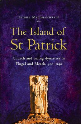 The Island of St Patrick: Church and Ruling Dynasties in Fingal and Meath, 400-1148