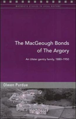 The MacGeough Bonds of the Argory: Challenge and Change on a Small County Armagh Estate, 1880-1930